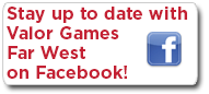 Stay up to date with Valor Games Far West 2013 by visiting their Facebook page